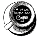 a lot can happen over coffee